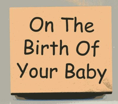 Wood Mounted Rubber Stamp - On The Birth Of Your Baby